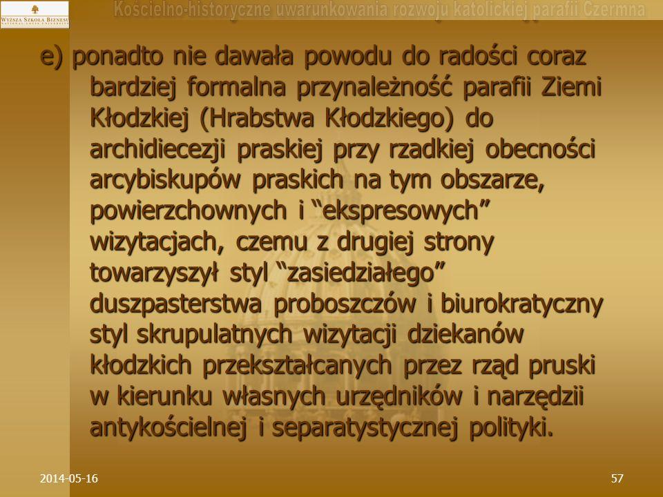 2014-05-1657 e) ponadto nie dawała powodu do radości coraz bardziej formalna przynależność parafii Ziemi Kłodzkiej (Hrabstwa Kłodzkiego) do archidiece