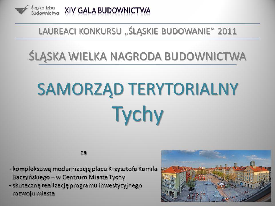 SAMORZĄD TERYTORIALNY Tychy za - kompleksową modernizację placu Krzysztofa Kamila Baczyńskiego – w Centrum Miasta Tychy - skuteczną realizację program