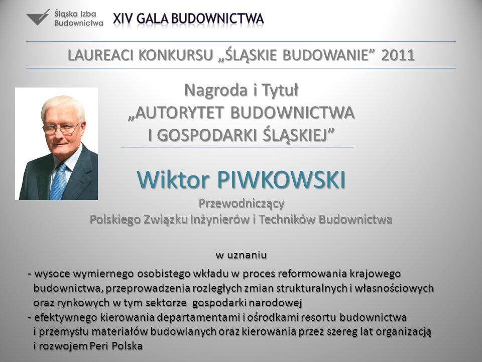 Wiktor PIWKOWSKI Przewodniczący Polskiego Związku Inżynierów i Techników Budownictwa w uznaniu - wysoce wymiernego osobistego wkładu w proces reformow