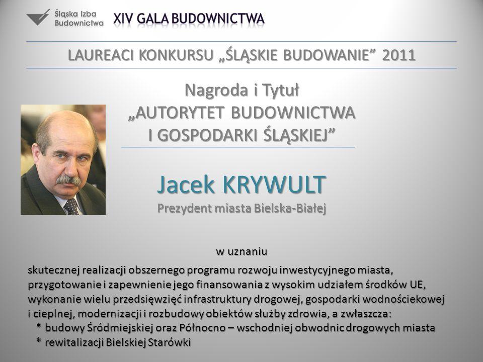 Jacek KRYWULT Prezydent miasta Bielska-Białej w uznaniu skutecznej realizacji obszernego programu rozwoju inwestycyjnego miasta, przygotowanie i zapew