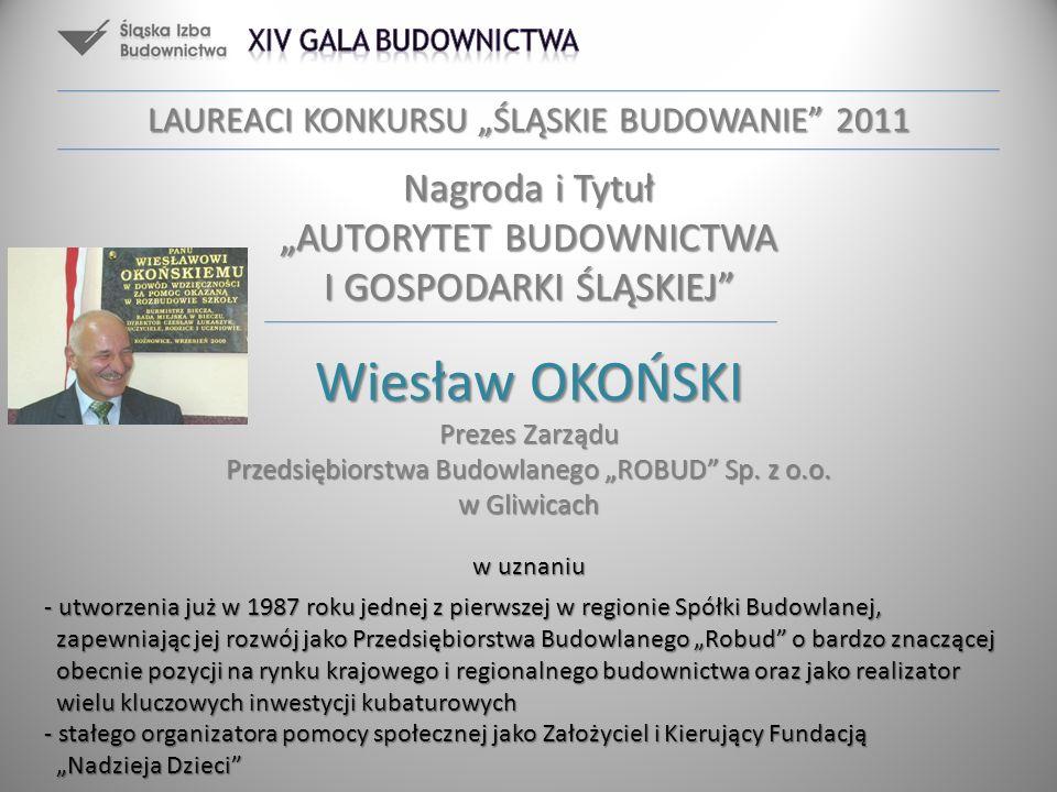 Wiesław OKOŃSKI Prezes Zarządu Przedsiębiorstwa Budowlanego ROBUD Sp. z o.o. w Gliwicach w uznaniu - utworzenia już w 1987 roku jednej z pierwszej w r