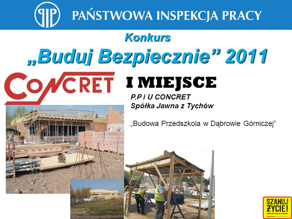 Konkurs Buduj Bezpiecznie 2011 I MIEJSCE P.P i U CONCRET Spółka Jawna z Tychów Budowa Przedszkola w Dąbrowie Górniczej