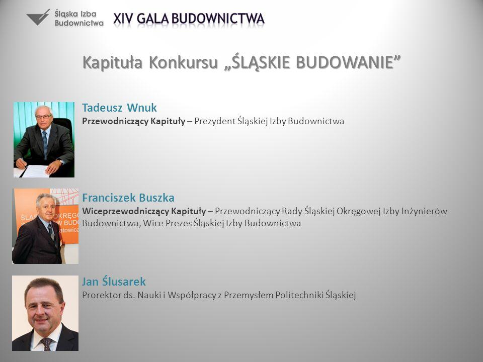 Jan Ślusarek Prorektor ds. Nauki i Współpracy z Przemysłem Politechniki Śląskiej Franciszek Buszka Wiceprzewodniczący Kapituły – Przewodniczący Rady Ś