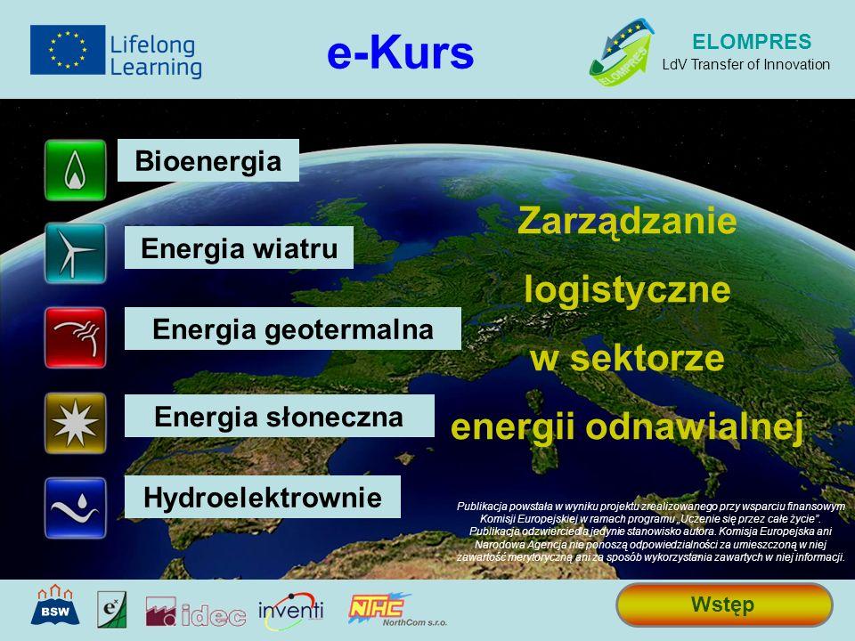 Zarządzanie logistyczne w sektorze energii odnawialnej e-Kurs Wstęp ELOMPRES LdV Transfer of Innovation Bioenergia Energia wiatru Energia geotermalna