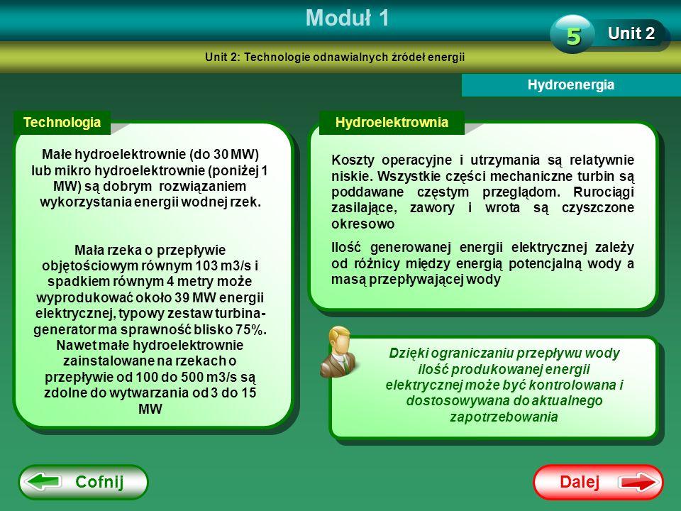 Dalej Cofnij Moduł 1 Unit 2 5 Hydroenergia Dzięki ograniczaniu przepływu wody ilość produkowanej energii elektrycznej może być kontrolowana i dostosow