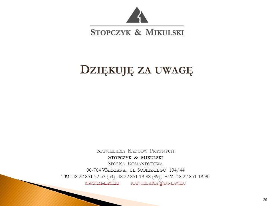D ZIĘKUJĘ ZA UWAGĘ 20 K ANCELARIA R ADCÓW P RAWNYCH S TOPCZYK & M IKULSKI S PÓŁKA K OMANDYTOWA 00-764 W ARSZAWA, UL.