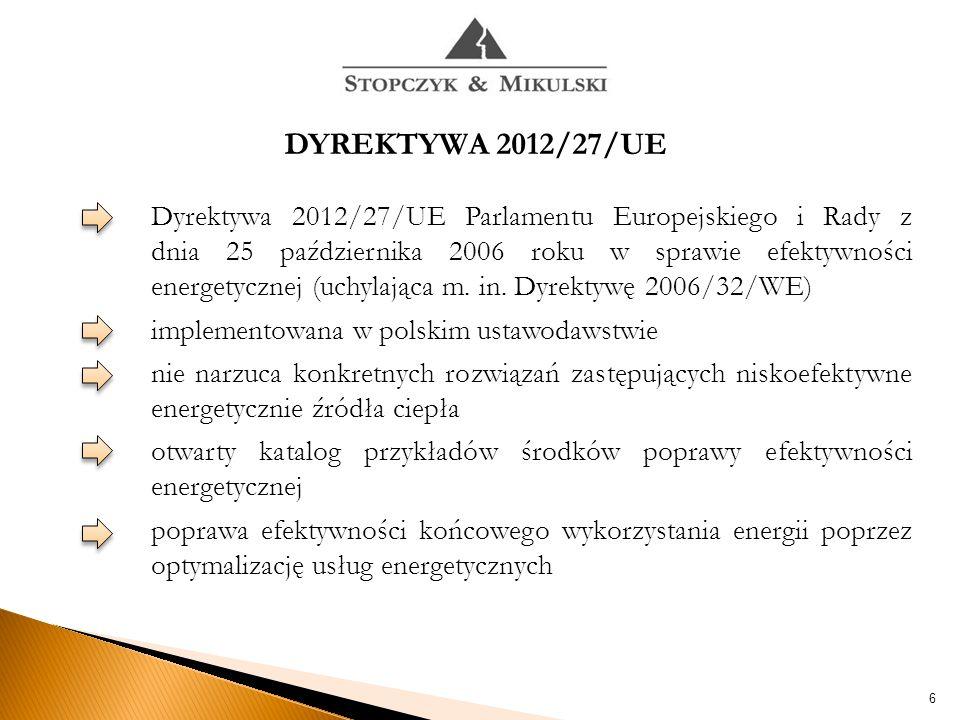 6 DYREKTYWA 2012/27/UE Dyrektywa 2012/27/UE Parlamentu Europejskiego i Rady z dnia 25 października 2006 roku w sprawie efektywności energetycznej (uchylająca m.