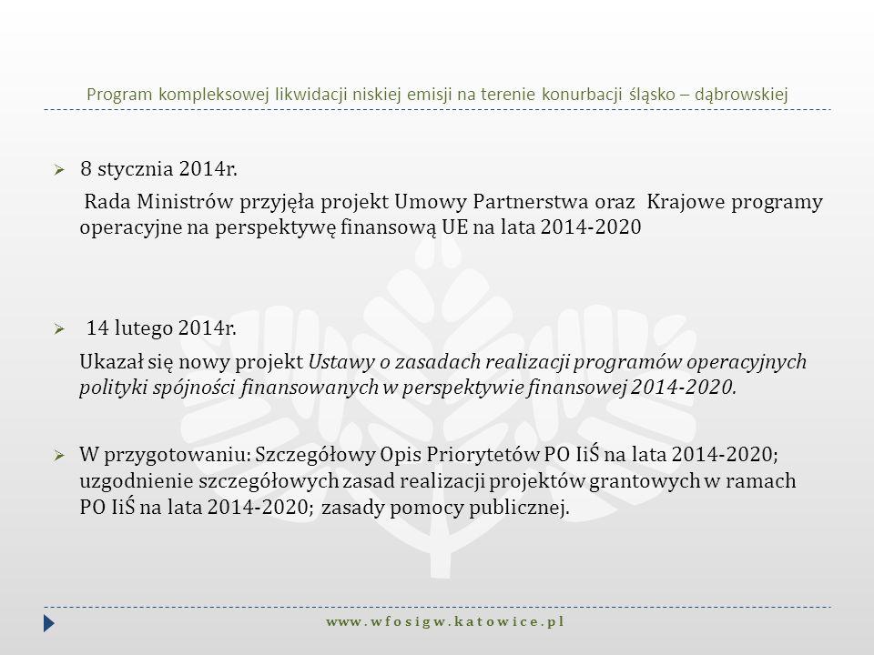 Program kompleksowej likwidacji niskiej emisji na terenie konurbacji śląsko – dąbrowskiej 8 stycznia 2014r. Rada Ministrów przyjęła projekt Umowy Part