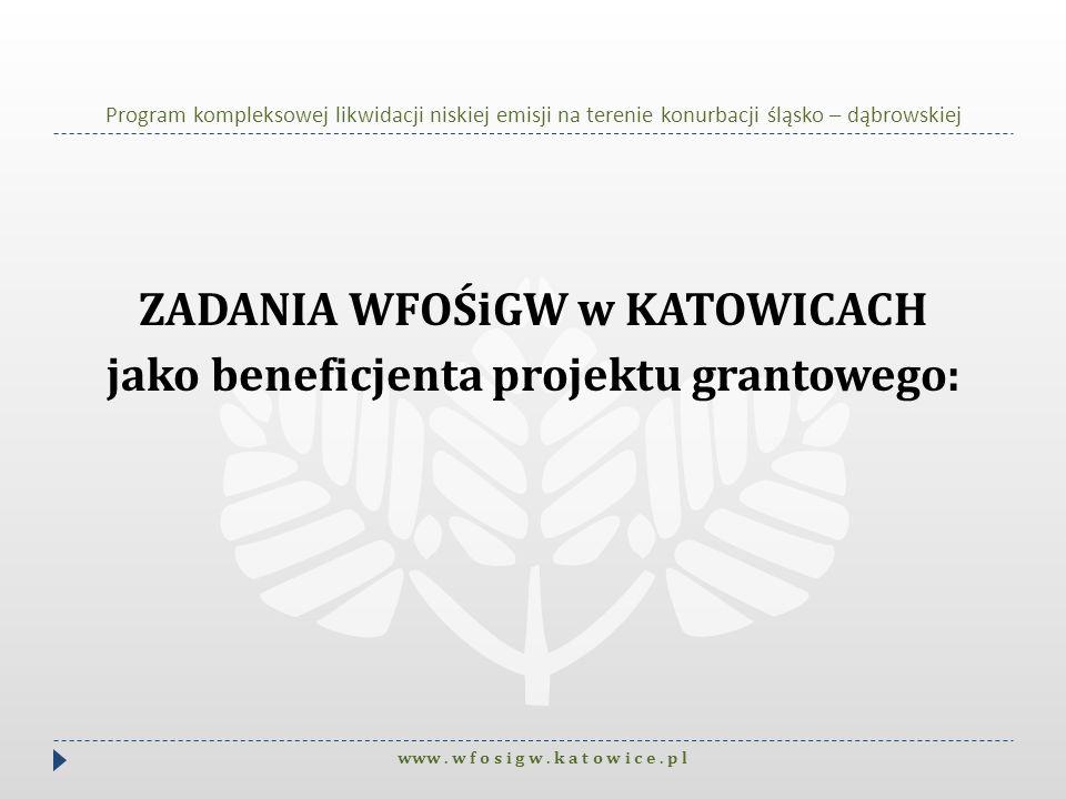 ZADANIA WFOŚiGW w KATOWICACH jako beneficjenta projektu grantowego: www. w f o s i g w. k a t o w i c e. p l