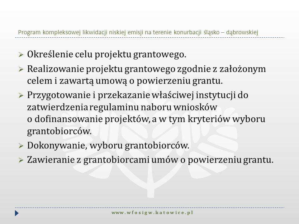 Program kompleksowej likwidacji niskiej emisji na terenie konurbacji śląsko – dąbrowskiej Określenie celu projektu grantowego. Realizowanie projektu g