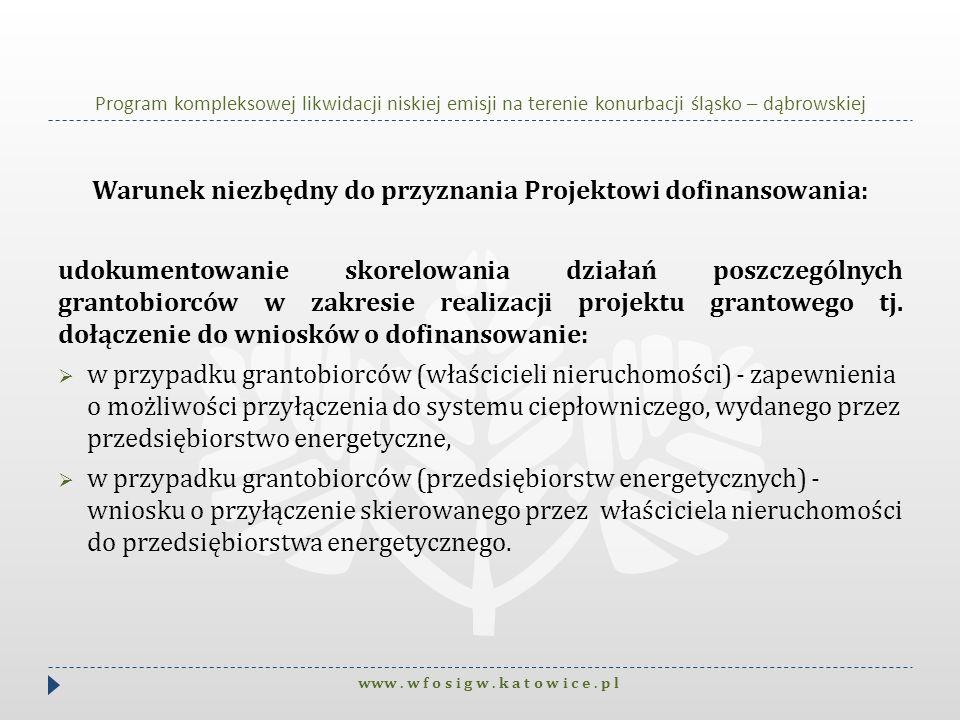 Program kompleksowej likwidacji niskiej emisji na terenie konurbacji śląsko – dąbrowskiej Warunek niezbędny do przyznania Projektowi dofinansowania: u