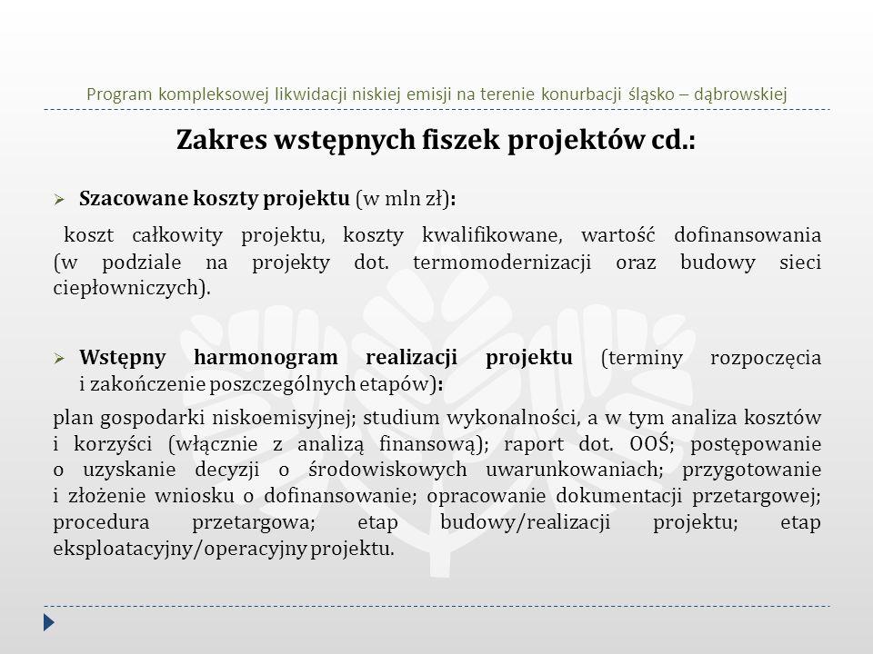 Program kompleksowej likwidacji niskiej emisji na terenie konurbacji śląsko – dąbrowskiej Zakres wstępnych fiszek projektów cd.: Szacowane koszty proj