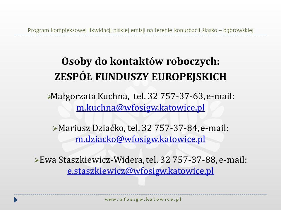 Program kompleksowej likwidacji niskiej emisji na terenie konurbacji śląsko – dąbrowskiej Osoby do kontaktów roboczych: ZESPÓŁ FUNDUSZY EUROPEJSKICH M