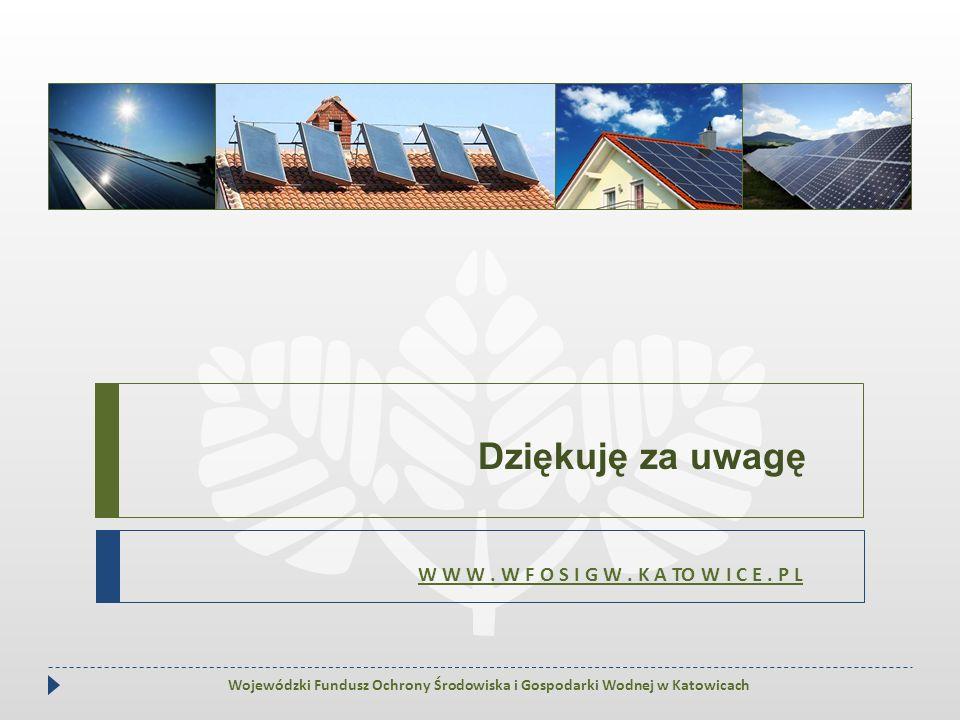 Dziękuję za uwagę W W W. W F O S I G W. K A TO W I C E. P L Wojewódzki Fundusz Ochrony Środowiska i Gospodarki Wodnej w Katowicach