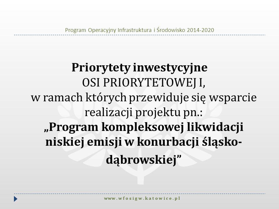 Program Operacyjny Infrastruktura i Środowisko 2014-2020 www. w f o s i g w. k a t o w i c e. p l Priorytety inwestycyjne OSI PRIORYTETOWEJ I, w ramac