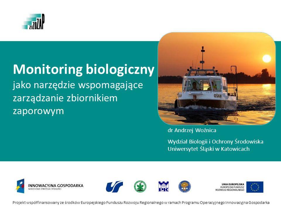 Projekt współfinansowany ze środków Europejskiego Funduszu Rozwoju Regionalnego w ramach Programu Operacyjnego Innowacyjna Gospodarka Rola roślinności w utrzymaniu dobrego stanu ekologicznego zbiornika dr Andrzej Pasierbiński dr hab.
