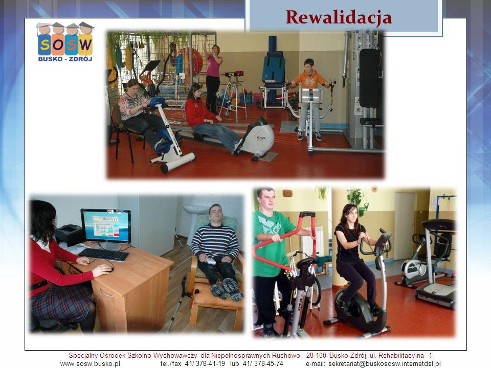 Rewalidacja Specjalny Ośrodek Szkolno-Wychowawczy dla Niepełnosprawnych Ruchowo, 28-100 Busko-Zdrój, ul. Rehabilitacyjna 1 www.sosw.busko.pl tel./fax