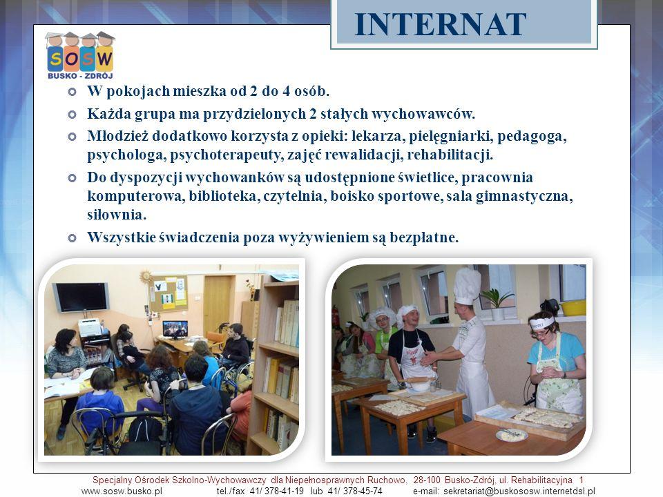 INTERNAT Specjalny Ośrodek Szkolno-Wychowawczy dla Niepełnosprawnych Ruchowo, 28-100 Busko-Zdrój, ul. Rehabilitacyjna 1 www.sosw.busko.pl tel./fax 41/
