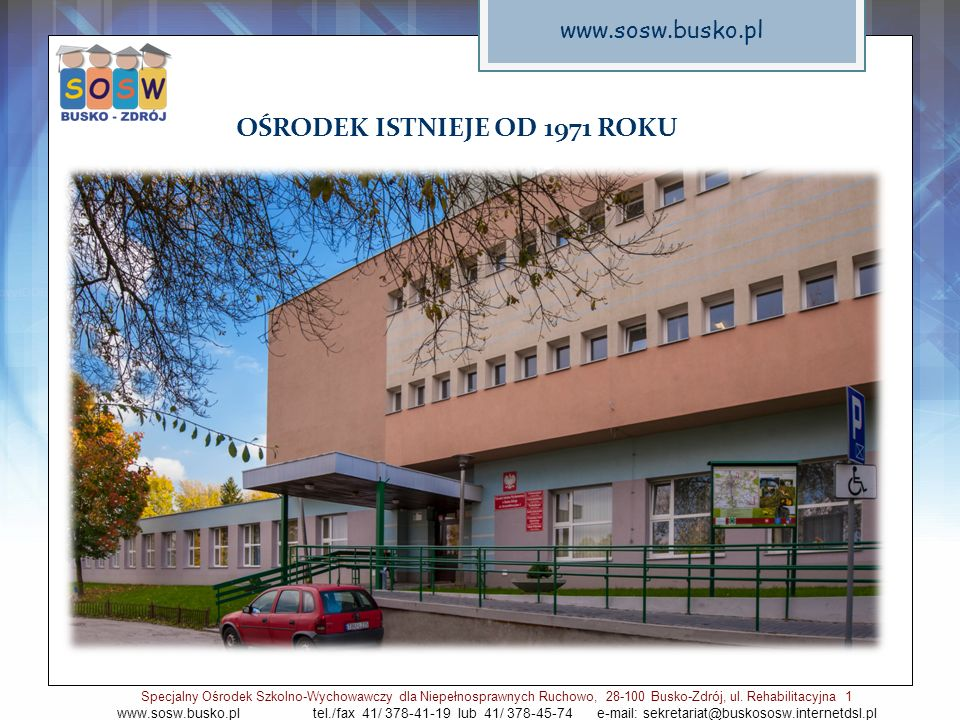 Specjalny Ośrodek Szkolno-Wychowawczy dla Niepełnosprawnych Ruchowo, 28-100 Busko-Zdrój, ul. Rehabilitacyjna 1 www.sosw.busko.pl tel./fax 41/ 378-41-1