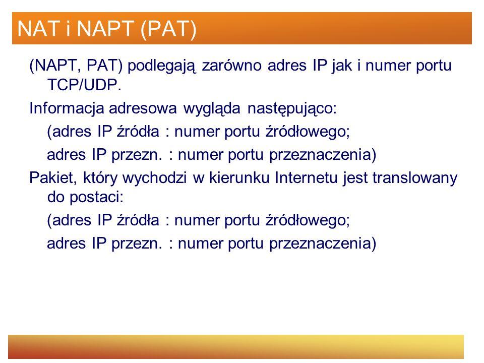 NAT i NAPT (PAT) (NAPT, PAT) podlegają zarówno adres IP jak i numer portu TCP/UDP. Informacja adresowa wygląda następująco: (adres IP źródła : numer p