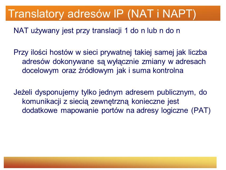Translatory adresów IP (NAT i NAPT) NAT używany jest przy translacji 1 do n lub n do n Przy ilości hostów w sieci prywatnej takiej samej jak liczba ad