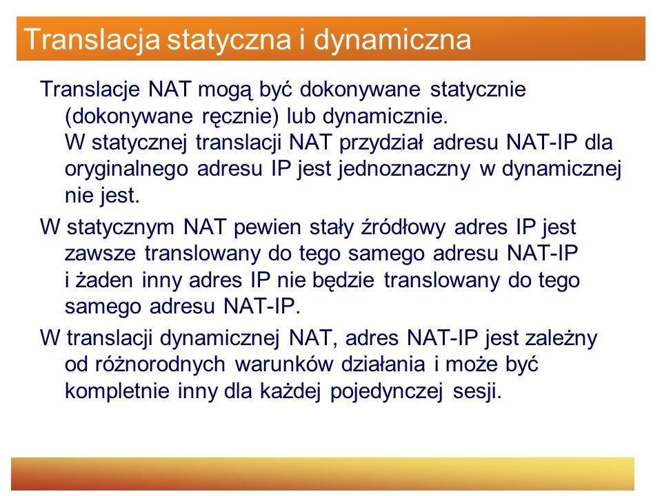 Translacja statyczna i dynamiczna Translacje NAT mogą być dokonywane statycznie (dokonywane ręcznie) lub dynamicznie. W statycznej translacji NAT przy