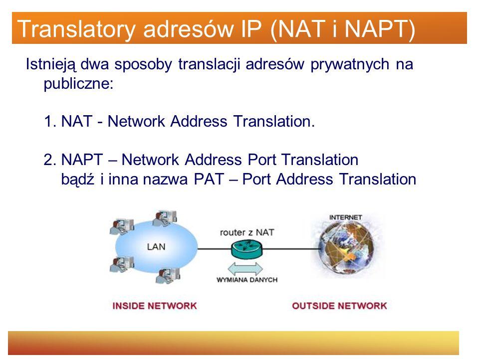 Translatory adresów IP (NAT i NAPT) Istnieją dwa sposoby translacji adresów prywatnych na publiczne: 1. NAT - Network Address Translation. 2. NAPT – N