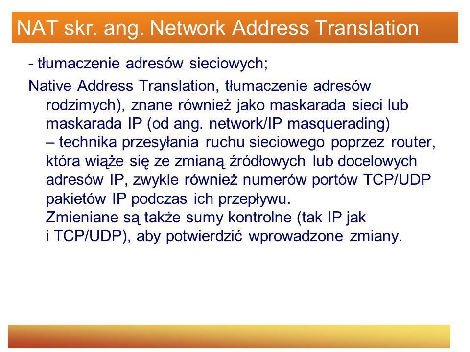 NAT Większość systemów korzystających z NAT ma na celu umożliwienie dostępu wielu hostom w sieci prywatnej do internetu przy wykorzystaniu pojedynczego publicznego adresu IP.