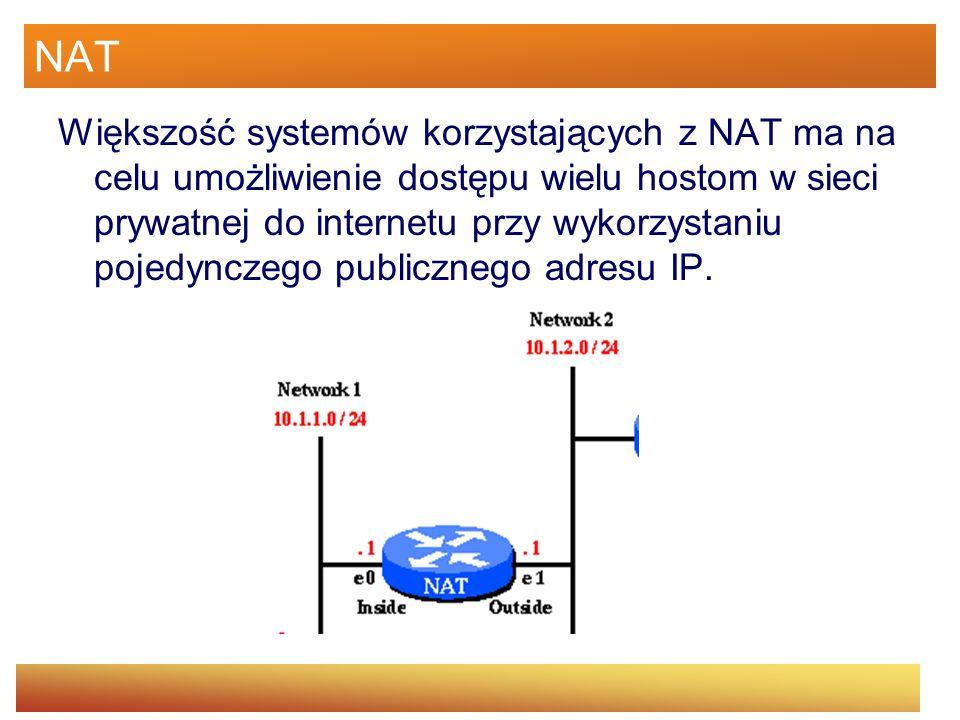 NAT Większość systemów korzystających z NAT ma na celu umożliwienie dostępu wielu hostom w sieci prywatnej do internetu przy wykorzystaniu pojedynczeg