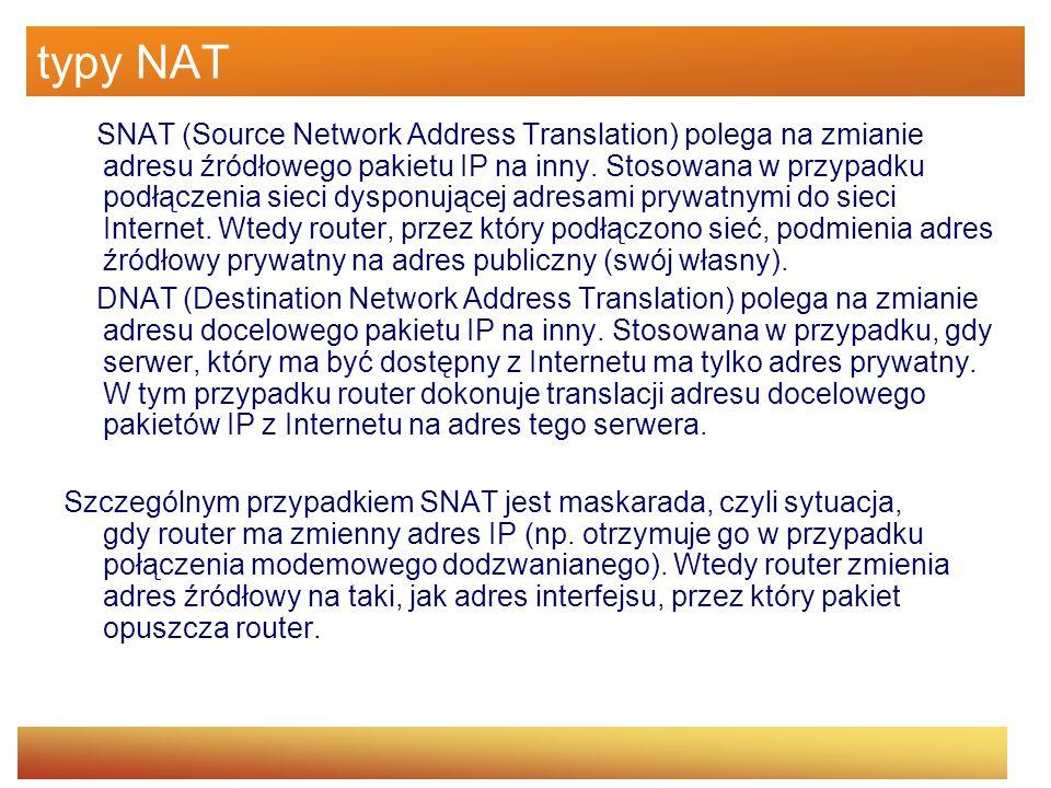 typy NAT SNAT (Source Network Address Translation) polega na zmianie adresu źródłowego pakietu IP na inny. Stosowana w przypadku podłączenia sieci dys