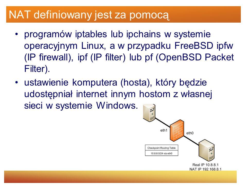 NAT definiowany jest za pomocą programów iptables lub ipchains w systemie operacyjnym Linux, a w przypadku FreeBSD ipfw (IP firewall), ipf (IP filter)