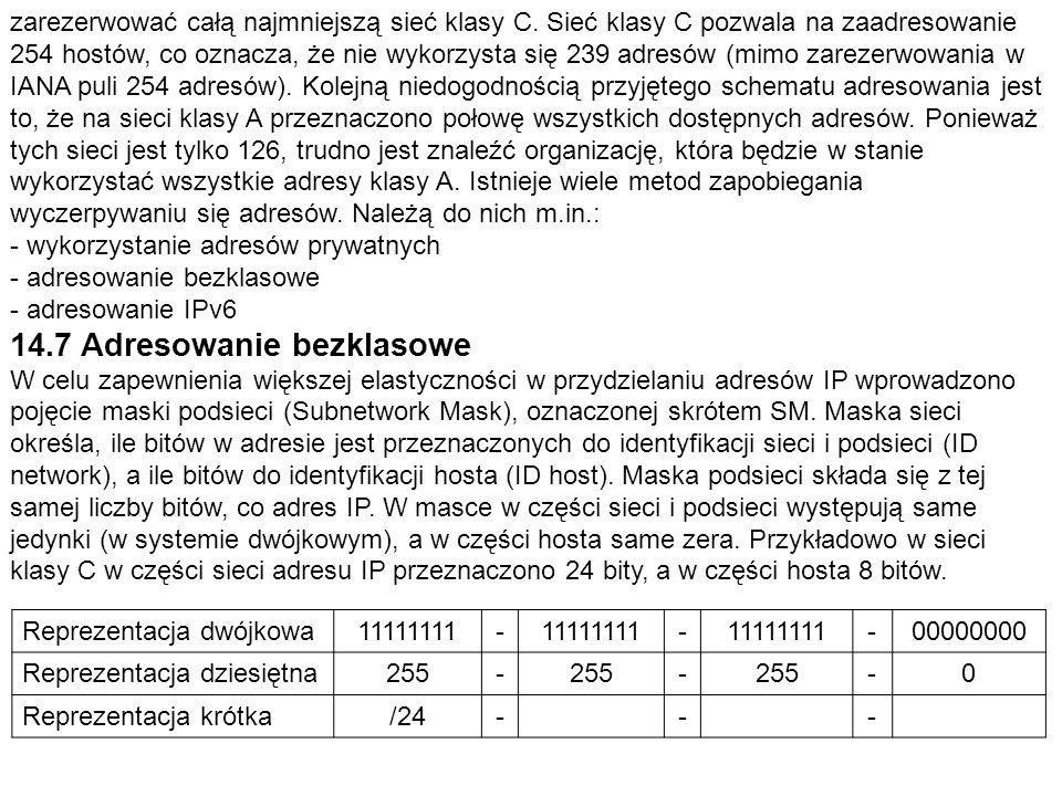 zarezerwować całą najmniejszą sieć klasy C. Sieć klasy C pozwala na zaadresowanie 254 hostów, co oznacza, że nie wykorzysta się 239 adresów (mimo zare
