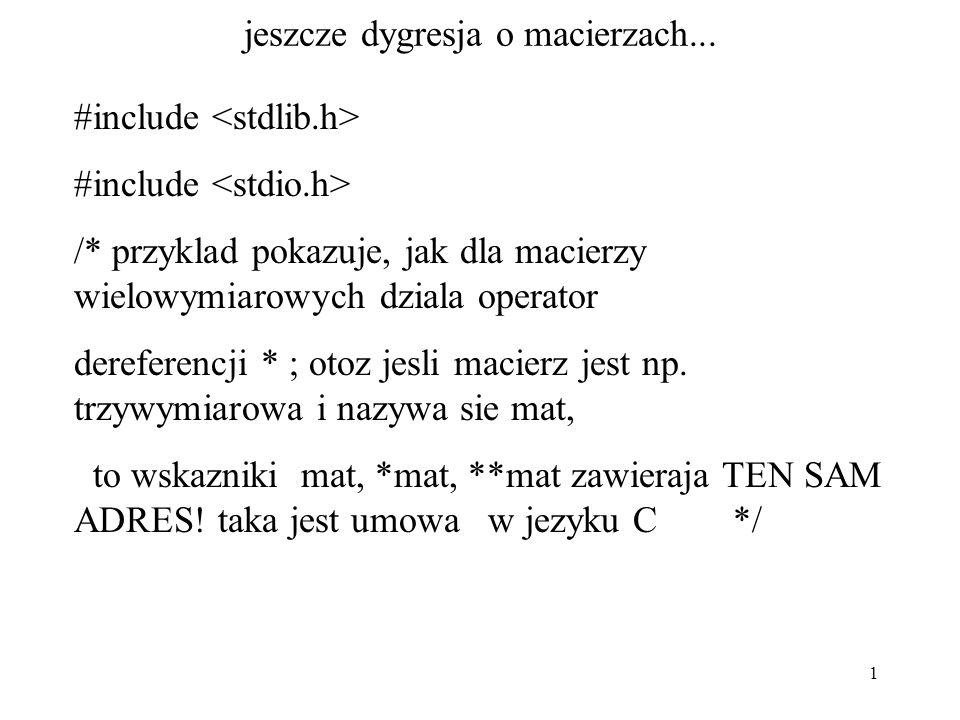1 jeszcze dygresja o macierzach... #include /* przyklad pokazuje, jak dla macierzy wielowymiarowych dziala operator dereferencji * ; otoz jesli macier