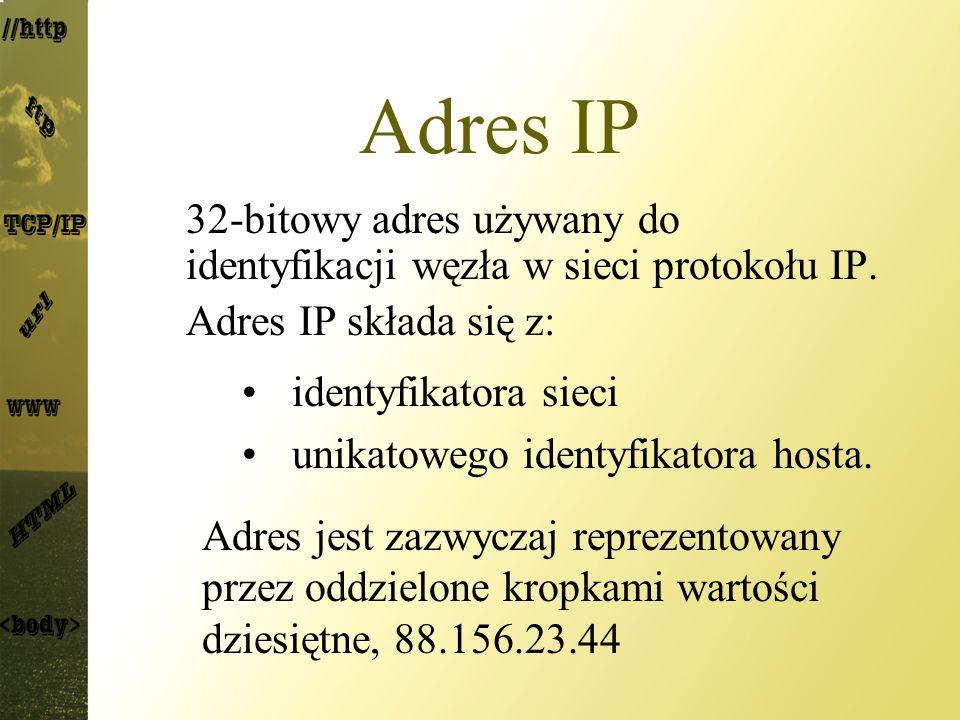 Adres IP 32-bitowy adres używany do identyfikacji węzła w sieci protokołu IP. Adres IP składa się z: identyfikatora sieci unikatowego identyfikatora h