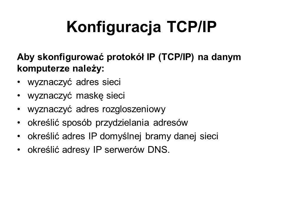 Konfiguracja TCP/IP Aby skonfigurować protokół IP (TCP/IP) na danym komputerze należy: wyznaczyć adres sieci wyznaczyć maskę sieci wyznaczyć adres roz