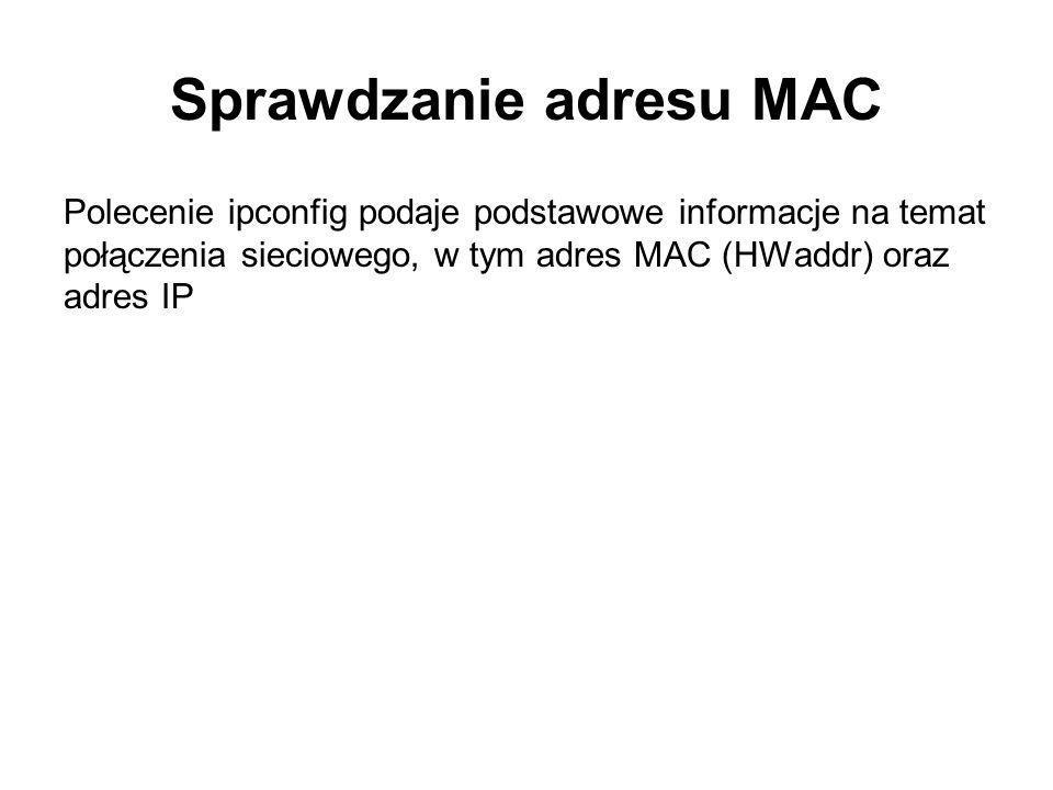 Sprawdzanie adresu MAC Polecenie ipconfig podaje podstawowe informacje na temat połączenia sieciowego, w tym adres MAC (HWaddr) oraz adres IP
