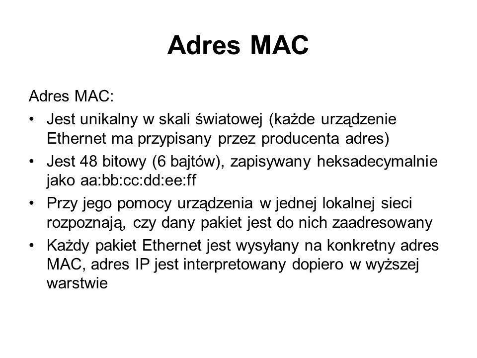 Adres MAC Adres MAC: Jest unikalny w skali światowej (każde urządzenie Ethernet ma przypisany przez producenta adres) Jest 48 bitowy (6 bajtów), zapis