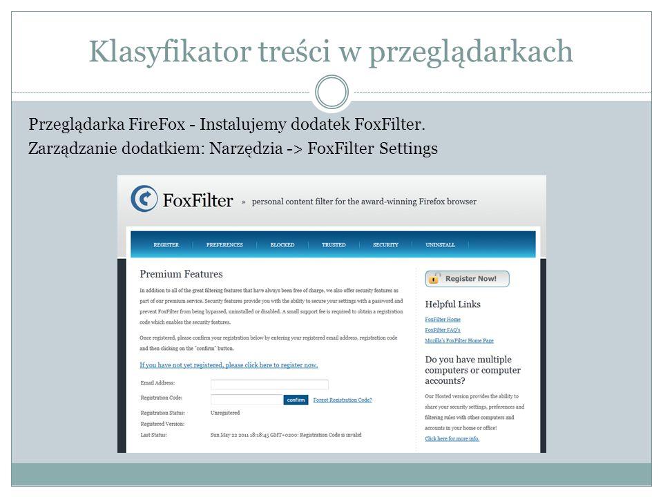 Klasyfikator treści w przeglądarkach Przeglądarka FireFox - Instalujemy dodatek FoxFilter. Zarządzanie dodatkiem: Narzędzia -> FoxFilter Settings