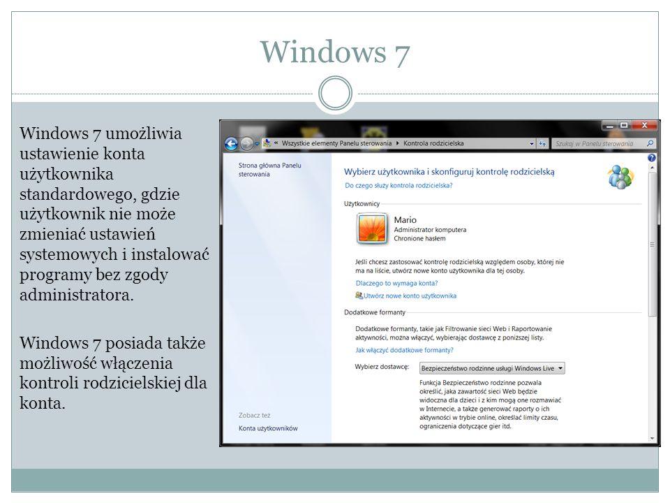 Windows 7 Windows 7 umożliwia ustawienie konta użytkownika standardowego, gdzie użytkownik nie może zmieniać ustawień systemowych i instalować programy bez zgody administratora.