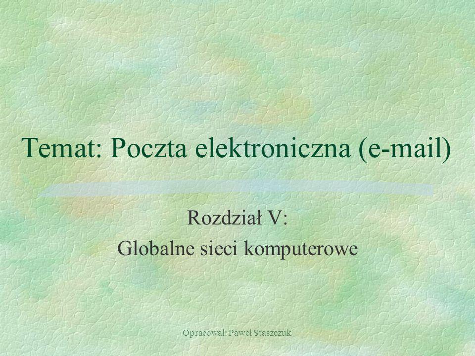 Opracował: Paweł Staszczuk Temat: Poczta elektroniczna (e-mail) Rozdział V: Globalne sieci komputerowe
