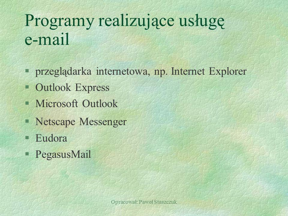 Opracował: Paweł Staszczuk Programy realizujące usługę e-mail §przeglądarka internetowa, np.