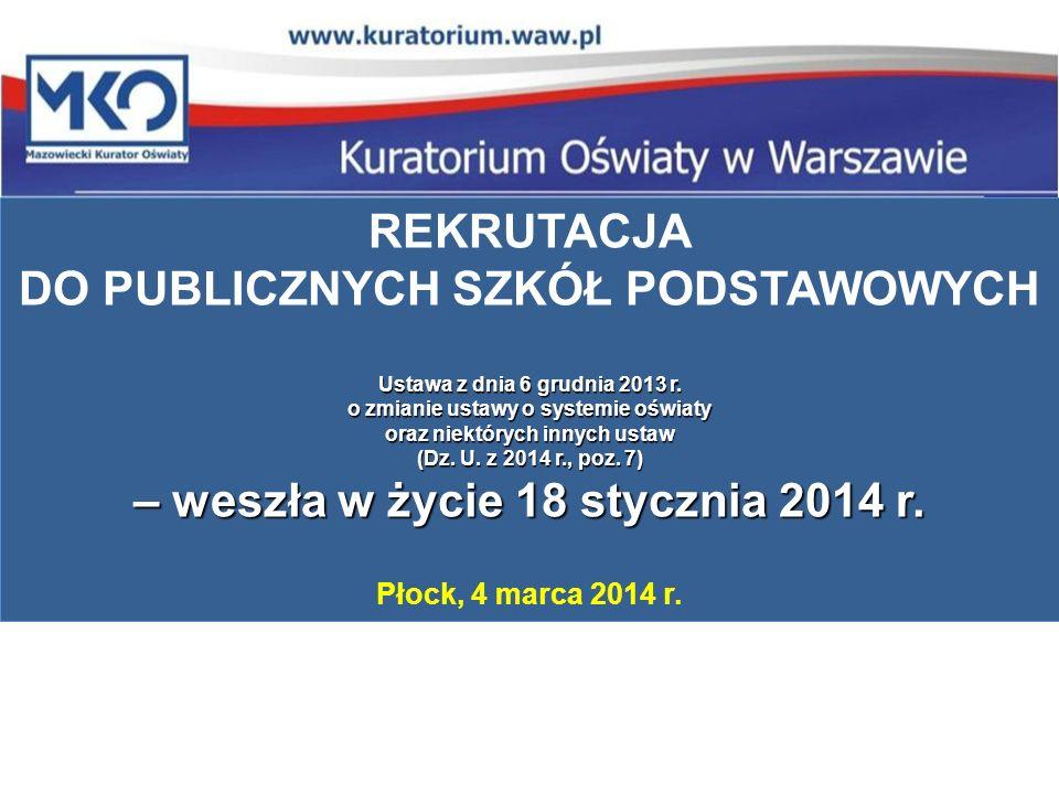 REKRUTACJA DO PUBLICZNYCH SZKÓŁ PODSTAWOWYCH Ustawa z dnia 6 grudnia 2013 r.