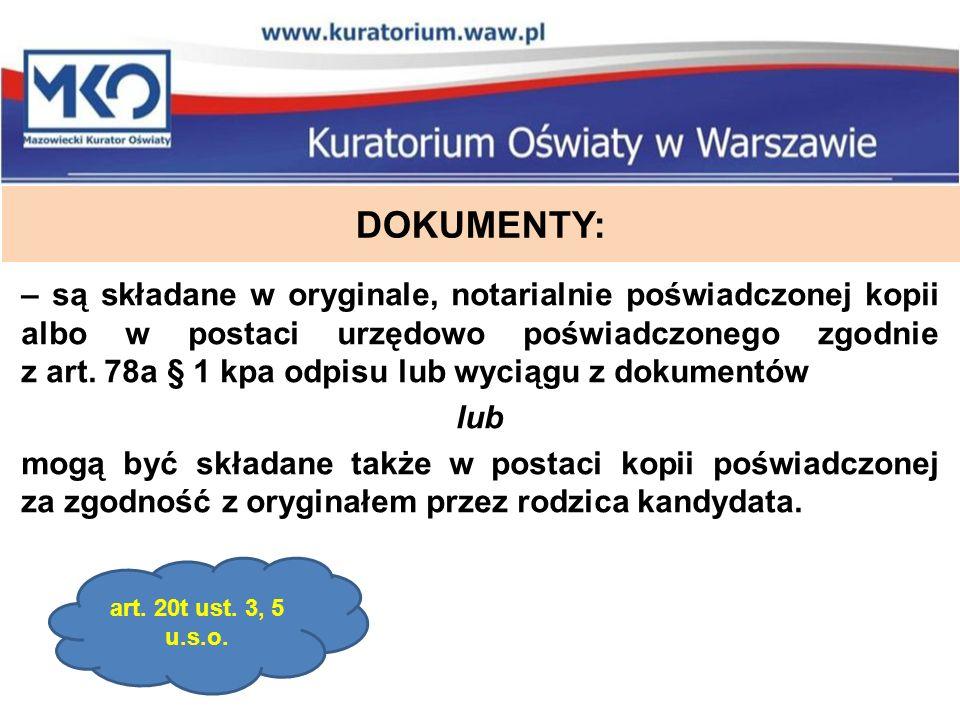 DOKUMENTY: – są składane w oryginale, notarialnie poświadczonej kopii albo w postaci urzędowo poświadczonego zgodnie z art.