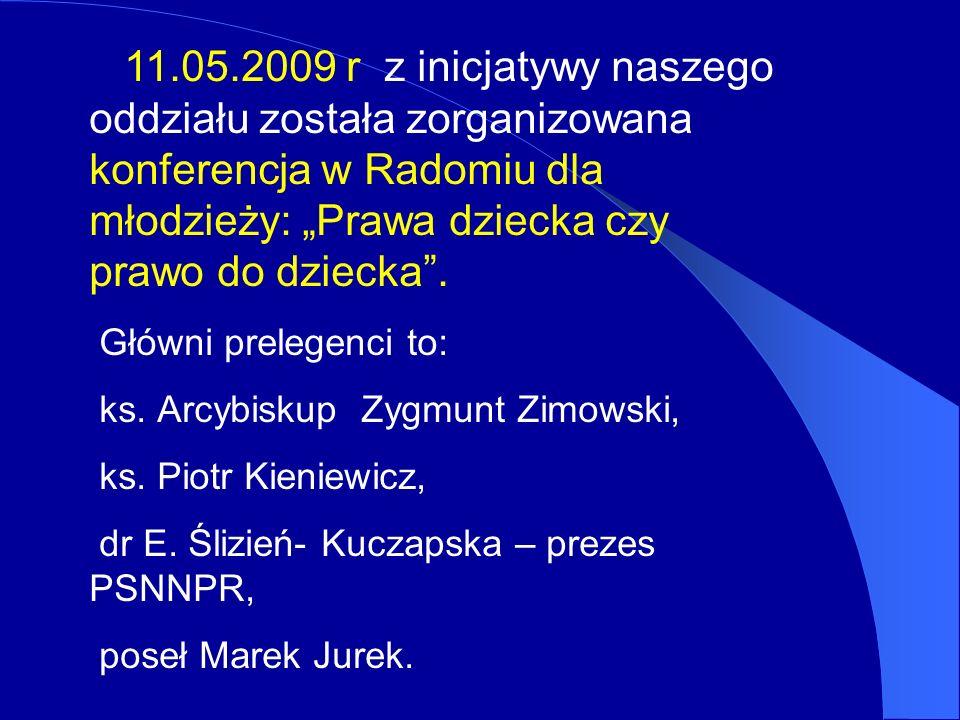 11.05.2009 r z inicjatywy naszego oddziału została zorganizowana konferencja w Radomiu dla młodzieży: Prawa dziecka czy prawo do dziecka. Główni prele
