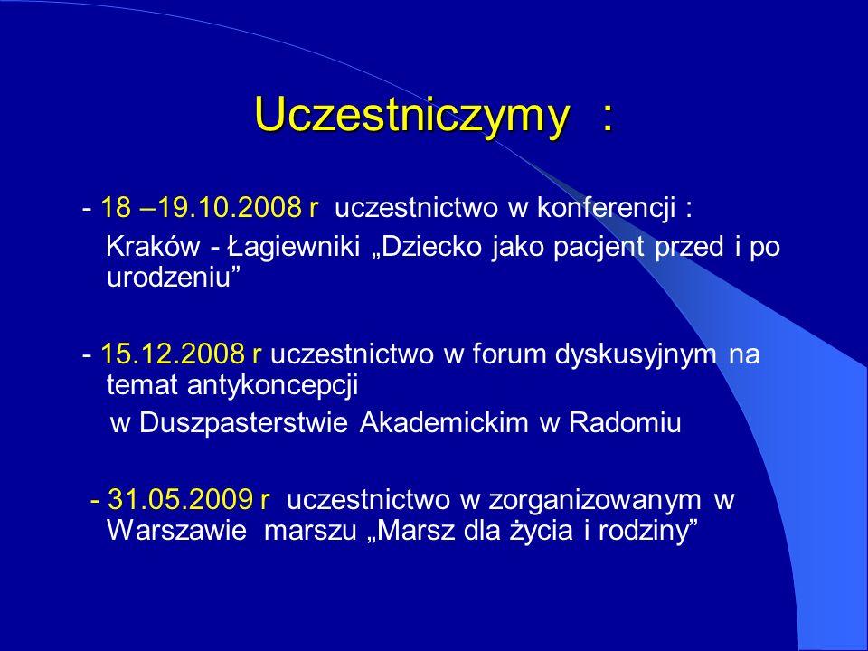 Uczestniczymy : - 18 –19.10.2008 r uczestnictwo w konferencji : Kraków - Łagiewniki Dziecko jako pacjent przed i po urodzeniu - 15.12.2008 r uczestnic