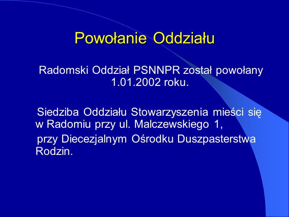 Powołanie Oddziału Radomski Oddział PSNNPR został powołany 1.01.2002 roku. Siedziba Oddziału Stowarzyszenia mieści się w Radomiu przy ul. Malczewskieg