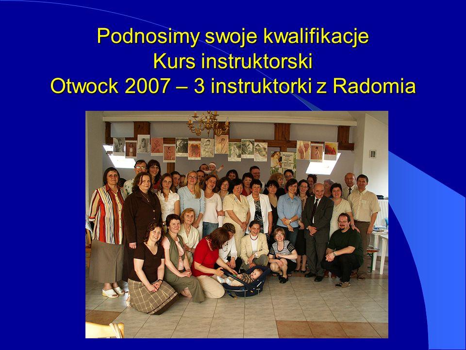Podnosimy swoje kwalifikacje Kurs instruktorski Otwock 2007 – 3 instruktorki z Radomia