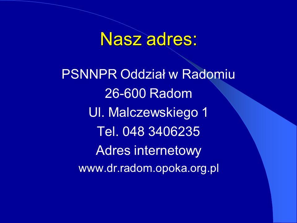 Nasz adres: PSNNPR Oddział w Radomiu 26-600 Radom Ul. Malczewskiego 1 Tel. 048 3406235 Adres internetowy www.dr.radom.opoka.org.pl