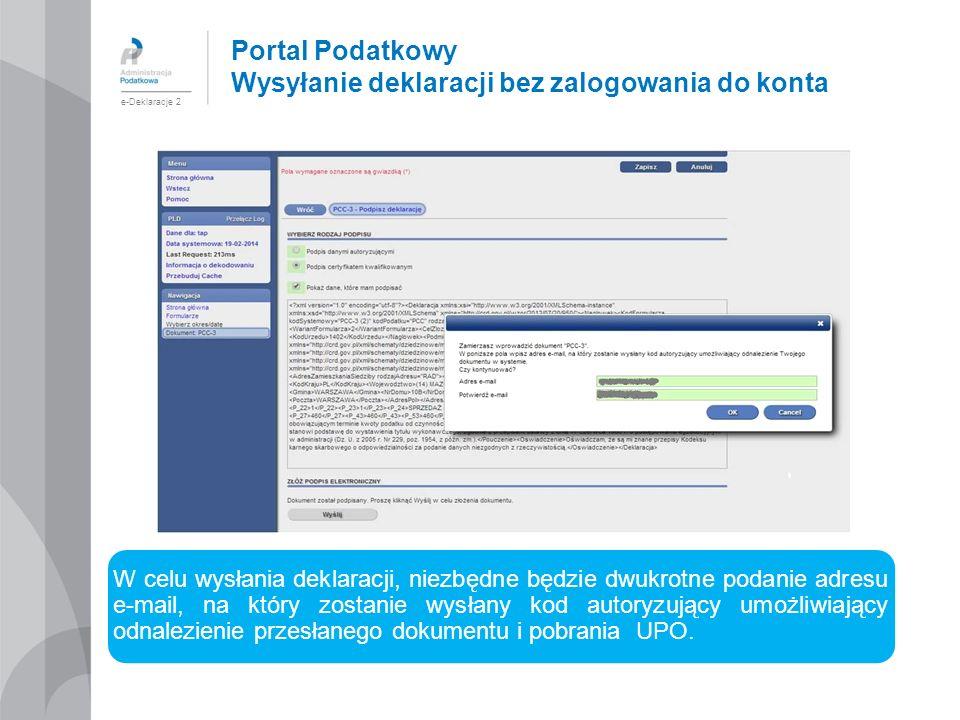 Portal Podatkowy Wysyłanie deklaracji bez zalogowania do konta e-Deklaracje 2 W celu wysłania deklaracji, niezbędne będzie dwukrotne podanie adresu e-