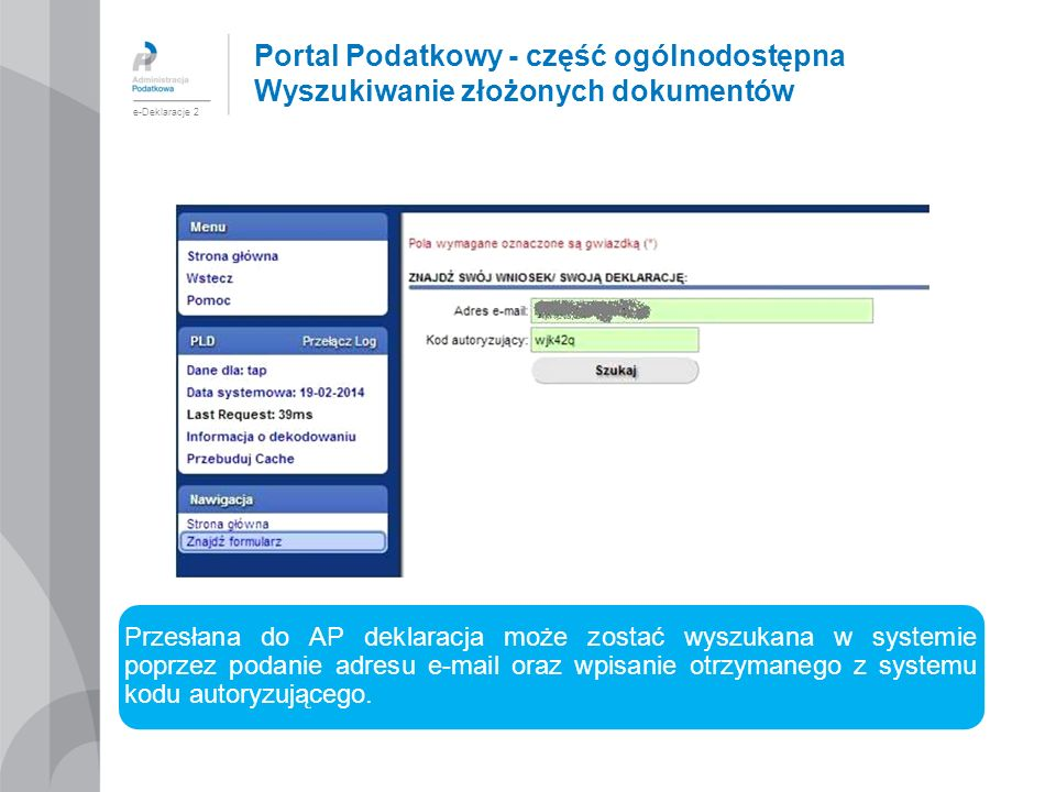 Portal Podatkowy - część ogólnodostępna Wyszukiwanie złożonych dokumentów e-Deklaracje 2 Przesłana do AP deklaracja może zostać wyszukana w systemie p